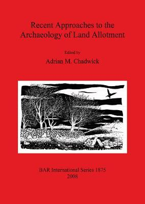 Recent Approaches to the Archaeology of Land Allotment - British Archaeological Reports International Series (Paperback)