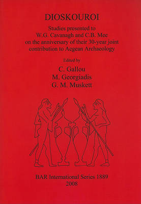 DIOSKOUROI Studies presented to W.G. Cavanagh and C.B. Mee on the anniversary of their 30-year joint contribution to Aegean Archaeology - British Archaeological Reports International Series (Paperback)