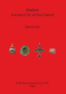 Shallale; Ancient City of Carmel - British Archaeological Reports International Series (Paperback)