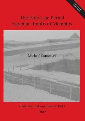 The Elite Late Period Egyptian Tombs of Memphis - British Archaeological Reports International Series
