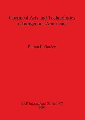 Chemical Arts and Technologies of Indigenous Americans - British Archaeological Reports International Series (Paperback)