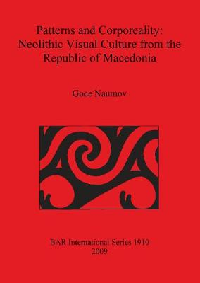 Patterns and Corporeality: Neolithic Visual Culture from the Republic of Macedonia - British Archaeological Reports International Series (Paperback)
