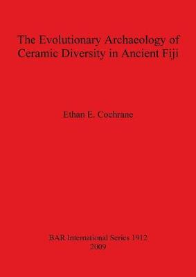 The Evolutionary Archaeology of Ceramic Diversity in Ancient Fiji - British Archaeological Reports International Series (Paperback)