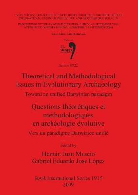 Theoretical and Methodological Issues in Evolutionary Archaeology / Questions theoretiques et methodologiques en archeologie evolutive: Toward an unified Darwinian paradigm / Vers un paradigme Darwinien unifie, Vol. 20, Session WS22 - British Archaeological Reports International Series (Paperback)