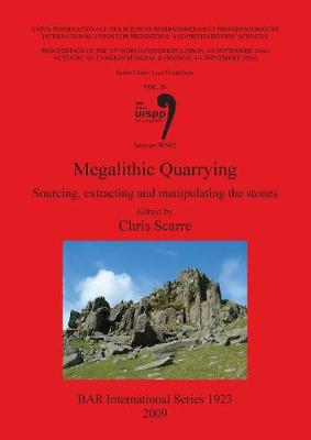 Megalithic Quarrying: Megalithic Quarrying: Sourcing extracting and manipulating the stones Proceedings of the XV UISPP World Congress (Lisbon, 4-9 September 2006) Pt. 31 - British Archaeological Reports International Series (Paperback)