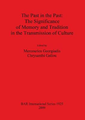 The Past in the Past: The Significance of Memory and Tradition in the Transmission of Culture - British Archaeological Reports International Series (Paperback)