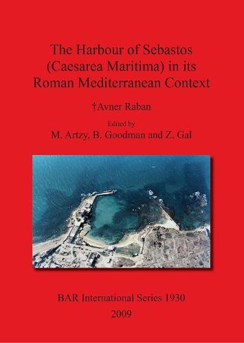 The Harbour of Sebastos (Caesarea Maritima) in Its Roman Mediterranean Context - British Archaeological Reports International Series (Paperback)