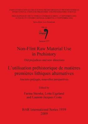 Non-Flint Raw Material Use in Prehistory / L'Utilisation Prehistorique de Matieres Premieres Lithiques Alternatives: Non-Flint Raw Material Use in Prehistory / L'utilisation prehistorique de matieres premieres lithiques alternatives Proceedings of the XV UISPP World Congress (Lisbon, 4-9 September 2006) Pt. 11 - British Archaeological Reports International Series (Paperback)