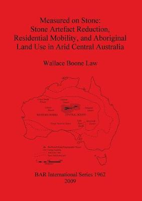 Measured on Stone: Stone Artefact Reduction Residential Mobility and Aboriginal Land Use in Arid Central Australia - British Archaeological Reports International Series (Paperback)