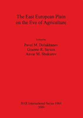 The East European Plain on the Eve of Agriculture - British Archaeological Reports International Series (Paperback)