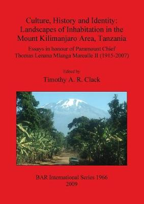 Culture History and Identity: Landscapes of Inhabitation in the Mount Kilimanjaro Area Tanzania: Essays in Honour of Paramount Chief Thomas Lenana Mlanga Marealle II (1915-2007) - British Archaeological Reports International Series (Paperback)