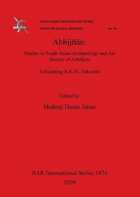 Abhijnn: Studies in South Asian Archaeology and Art History of Artefacts. Felicitating A.K.M. Zakariah. - British Archaeological Reports International Series (Paperback)