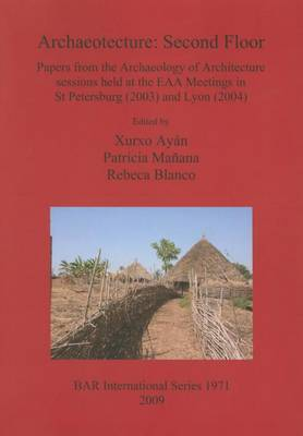 Archaeotecture: Second Floor: Papers from the Archaeology of Architecture sessions held at the EAA Meetings in St Petersburg (2003) and Lyon (2004) - British Archaeological Reports International Series (Paperback)