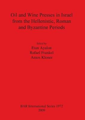 Oil and Wine Presses in Israel from the Hellenistic Roman and Byzantine Periods - British Archaeological Reports International Series (Paperback)