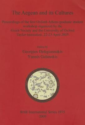 The Aegean and Its Cultures: Proceedings of the first Oxford-Athens graduate student workshop organized by the Greek Society and the University of Oxford Taylor Institution, 22-23 April 2005 - British Archaeological Reports International Series (Paperback)
