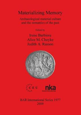 Materializing Memory: Archaeological material culture and the semantics of the past - British Archaeological Reports International Series (Paperback)