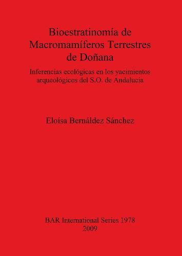 Bioestratinomia de Macromamiferos Terrestres de Donana: Inferencias ecologicas en los yacimientos arqueologicos del S.O. de Andalucia - British Archaeological Reports International Series (Paperback)