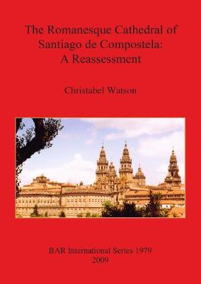 The Romanesque Cathedral of Santiago De Compostela - British Archaeological Reports International Series (Paperback)