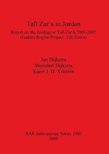 Tall Zar'a in Jordan: Report on the sondage at Tall Zar?a 2001-2002 (Gadara Region Project: Tall Zar?a) - British Archaeological Reports International Series (Paperback)