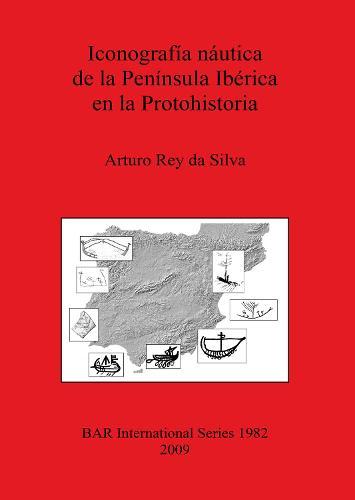 Iconografia nautica de la Peninsula Iberica en la Protohistoria - British Archaeological Reports International Series (Paperback)