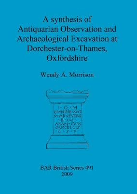 A synthesis of antiquarian observation and archaeological excavation at Dorchester-on-Thames, Oxfordshire - British Archaeological Reports British Series (Paperback)