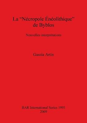 La Necropole Aeneolithique De Byblos: Nouvelles interpretations - British Archaeological Reports International Series (Paperback)