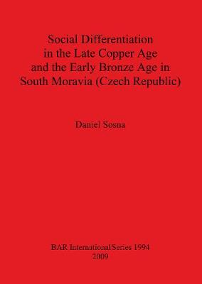 Social Differentiation in the Late Copper Age and the Early Bronze Age in South Moravia (Czech Republic) - British Archaeological Reports International Series (Paperback)