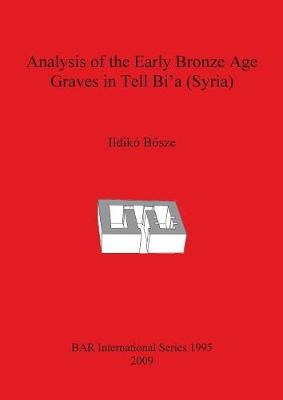 Analysis of the Early Bronze Age Graves in Tell Bi'a (Syria) - British Archaeological Reports International Series (Paperback)