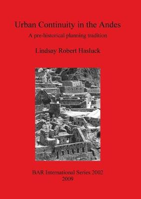 Urban Continuity in the Andes: A pre-historical planning tradition - British Archaeological Reports International Series (Paperback)