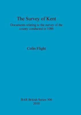 The Survey of Kent: Documents relating to the survey of the county conducted in 1086 - British Archaeological Reports British Series (Paperback)