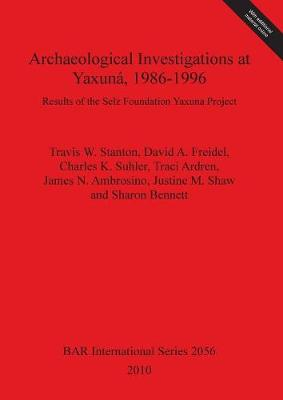 Archaeological Investigations at Yaxuna 1986-1996: Results of the Selz Foundation Yaxuna Project - British Archaeological Reports International Series