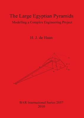 The Large Egyptian Pyramids: Modelling a Complex Engineering Project - British Archaeological Reports International Series (Paperback)