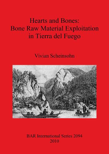 Hearts and Bones: Bone Raw Material Exploitation in Tierra del Fuego - British Archaeological Reports International Series (Paperback)