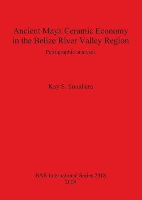 Ancient Maya Ceramic Economy in the Belize River Valley Region: Petrographic analyses - British Archaeological Reports International Series (Paperback)