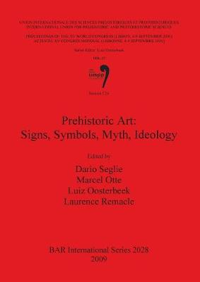 Prehistoric Art: Signs Symbols Myth Ideology: Proceedings of the XV UISPP World Congress (Lisbon 4-9 September 2006) / Actes du XV Congres Mondial (Lisbonne 4-9 Septembre 2006) Vol. 27 Session C26 - British Archaeological Reports International Series (Paperback)