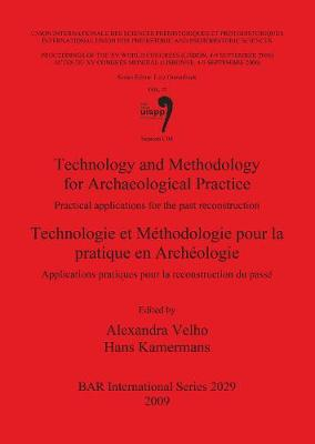 Technology and Methodology for Archaeological Practice: Practical applications for the reconstruction of the past / Technologie et Methodologie pour l: Practical applications for the past reconstruction / Applications pratiques pour la reconstruction du passe - British Archaeological Reports International Series (Paperback)