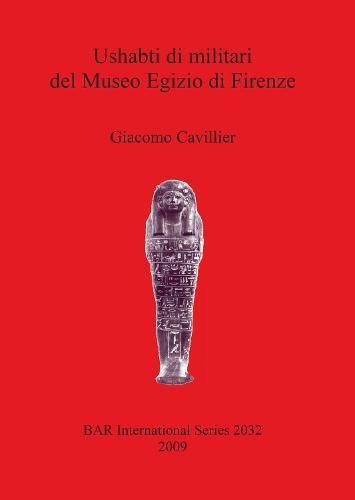Ushabti di militari del Museo Egizio di Firenze - British Archaeological Reports International Series (Paperback)