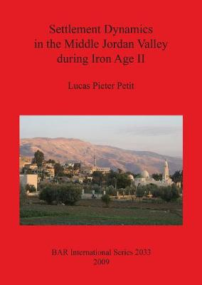 Settlement Dynamics in the Middle Jordan Valley during Iron Age II - British Archaeological Reports International Series (Paperback)