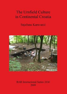 The Urnfield Culture in Continental Croatia - British Archaeological Reports International Series (Paperback)