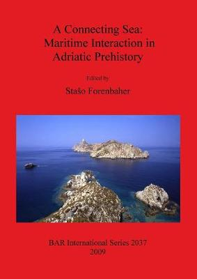 A Connecting Sea: Maritime Interaction in Adriatic Prehistory - British Archaeological Reports International Series (Paperback)
