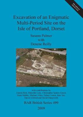 Excavation of an enigmatic multi-period site on the Isle of Portland, Dorset - British Archaeological Reports British Series