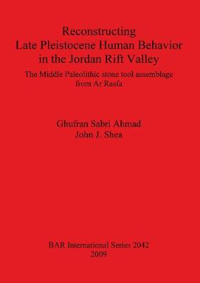 Reconstructing Late Pleistocene Human Behavior in the Jordan Rift Valley: The Middle Paleolithic Stone Tool Assemblage from Ar Rasfa: The Middle Paleolithic stone tool assemblage from Ar Rasfa - British Archaeological Reports International Series (Paperback)