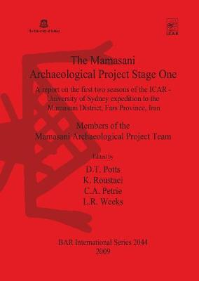 The Mamasani Archaeological Project Stage One: A report on the first two seasons of the  ICAR - University of Sydney expedition to the Mamasani District, Fars Province, Iran - British Archaeological Reports International Series (Paperback)
