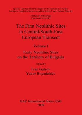 The First Neolithic Sites in Central/South-East European Transect: Early Neolithic Sites on the Territory of Bulgaria - British Archaeological Reports International Series (Paperback)