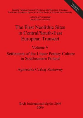 The The First Neolithic Sites in Central/South-East European Transect: The First Neolithic Sites in Central/South-East European Transect Settlement of the Linear Pottery Culture in Southeastern Poland Volume 5 - British Archaeological Reports International Series