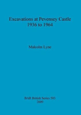 Excavations at Pevensey Castle, 1936 to 1964 - British Archaeological Reports British Series (Paperback)