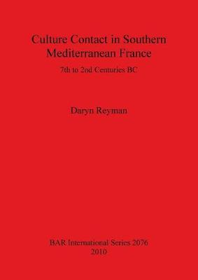 Culture Contact in Southern Mediterranean France 7th to 2nd Centuries BC: 7th to 2nd Centuries BC - British Archaeological Reports International Series (Paperback)
