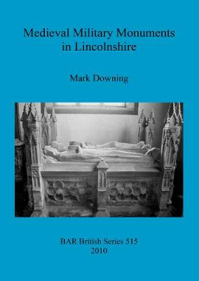 Medieval Military Monuments in Lincolnshire - British Archaeological Reports British Series (Paperback)