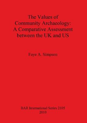 The Values of Community Archaeology: A Comparative Assessment between the UK and US - British Archaeological Reports International Series (Paperback)