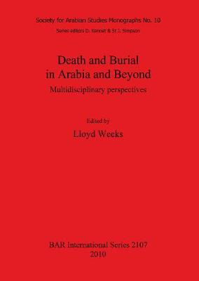Death and Burial in Arabia and Beyond: Multidisciplinary perspectives - British Archaeological Reports International Series (Paperback)